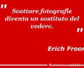 Erich Froom: scattare fotografie diventa un sostituto del vedere